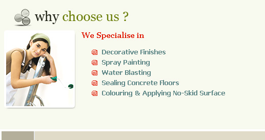Why choose us? We specialise in decorative finishes, spray painting, water blasting, sealing concrete floors, colouring and applying no-skid surfaces.
